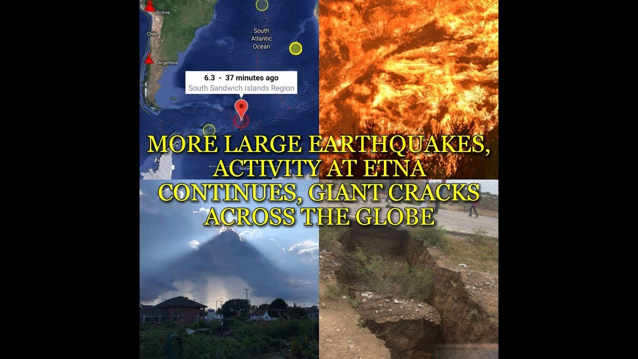 MORE LARGE EARTHQUAKES, ACTIVITY AT ETNA CONTINUES, GIANT CRACKS ACROSS THE GLOBE