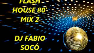Flash House 80' Mix 2 - DJ Fabio Socó