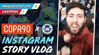 Man City 2-1 Liverpool Instagram VLOG! | COPA90 x Esteemed Kompany