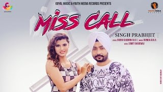 Punjabi Songs | Singh Prabhjit | Miss Call | Goyal Music | New Punjabi Songs 2017
