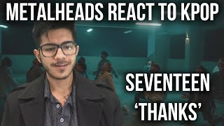 BREAKING | Metalheads React to Kpop | Seventeen 'Thanks'