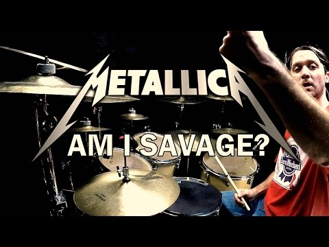 METALLICA - Am I Savage - Drum Cover