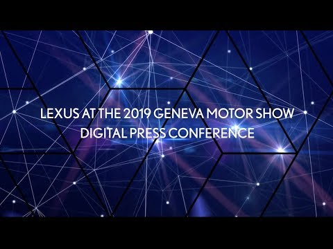 Lexus at the 2019 Geneva Motor Show Digital Press Conference