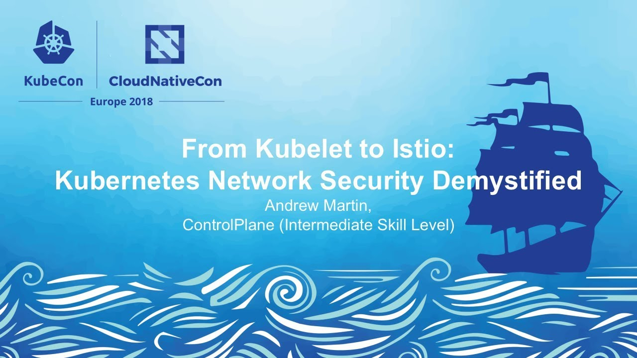 From Kubelet to Istio: Kubernetes Network Security Demystified - Andrew  Martin, ControlPlane
