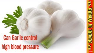 Can Garlic Control High Blood Pressure - Home Remedy for High Blood Pressure