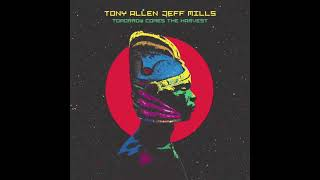 TONY ALLEN & JEFF MILLS - TOMORROW COMES THE HARVEST