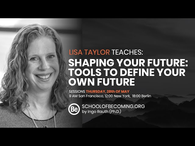 Shaping your future: tools to define your own future, with Lisa Taylor (Challenge Factory)