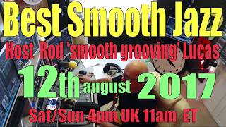 BEST SMOOTH JAZZ SATURDAY SHOW (12th August 2017)