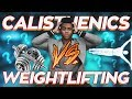 Weightlifting vs Calisthenics : Explained