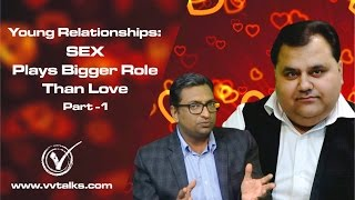 Sex Plays Bigger Role than Love (In Hindi) || Young Relationships || Part-1 || VV Talks