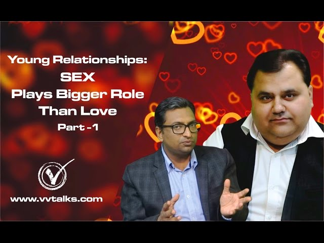 Sex Plays Bigger Role than Love (In Hindi)    Young Relationships    Part-1    VV Talks