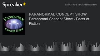 Paranormal Concept Show - Facts of Fiction