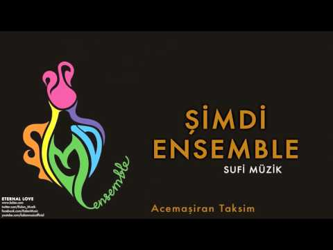 Şimdi Ensemble - Acemaşiran Taksim [ Eternal Love © 2016 Kalan Müzik ]