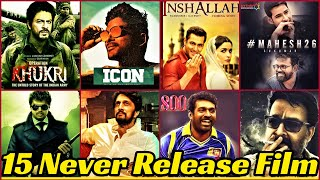 15 New List of South Indian And Bollywood Movies Will Never Release,Got Shelved & Remain Unreleased