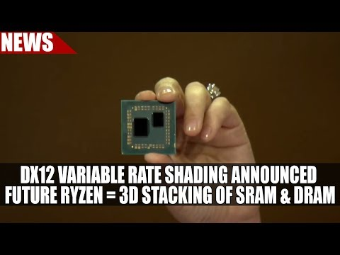 DX12 Variable Rate Shading Announced    AMD Ryzen Future CPUs = 3D Stacking of SRAM & DRAM