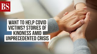 Want to help Covid victims? Stories of kindness amid unprecedented crisis