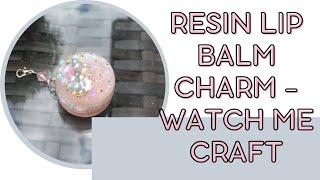 Resin lip balm charm - Watch me craft