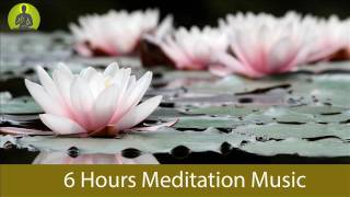 6 Hours Meditation Music for Positive Energy, Healing Music, Relax Mind Body, Relaxing Music