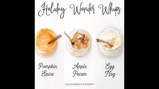 Holiday Wonder Whips; Apple Pecan, Egg Nog, & Pumpkin Pie Spice