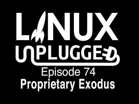 Proprietary Exodus | LINUX Unplugged 74