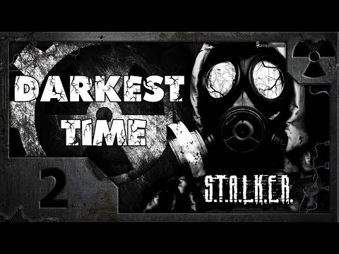 S.T.A.L.K.E.R. Darkest Time #02. Дальняя вылазка.