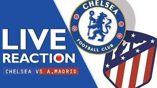 Chelsea Vs Atletico Madrid (Live Reaction) - Watch Along
