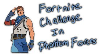 Doing The Fortnite Challenge In Roblox Phantom Forces