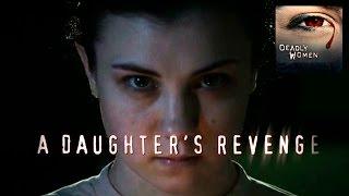 DEADLY WOMEN | A Daughter