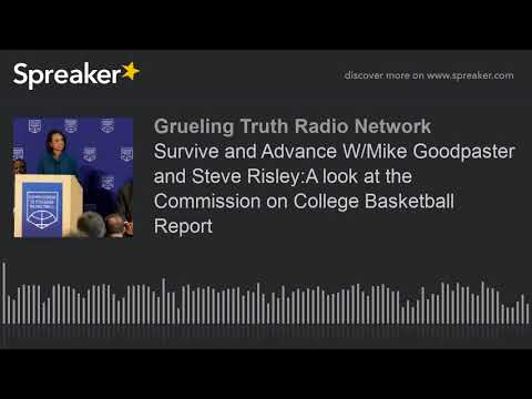 Survive and Advance W/Mike Goodpaster and Steve Risley:A look at the Commission on College Basketbal