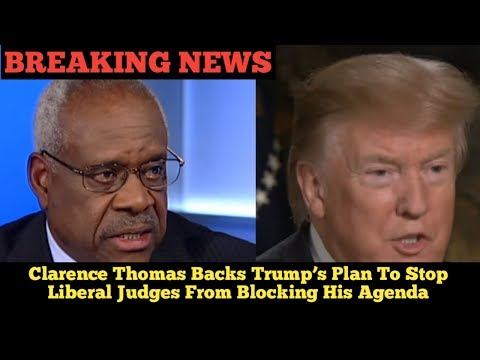 BREAKING NEWS!!Clarence Thomas Backs Trump's Plan To Stop Liberal Judges From Blocking His Agenda