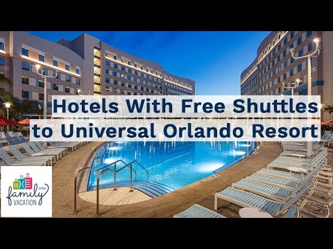 10 Hotels With Free Shuttles To Universal Orlando Resort | Family Vacation Critic