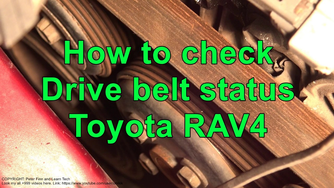 hight resolution of how to check drive belt status toyota rav4 years 1999 to 2017
