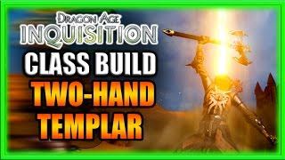Dragon Age Inquisition - Class Build - Two-Hand Templar Warrior Guide
