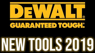 New DeWALT Tools And Accessories For 2019!