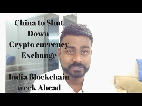 China To Shut down cryptocurrecy Exchange,  Prices Trumbles Again/India Blockchain week Ahead.