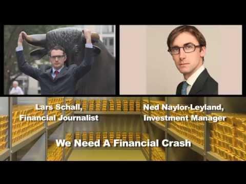 "Ned Naylor-Leyland - ""We Need A Financial Crash"""