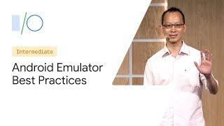 Best Practices in Using the Android Emulator (Google I/O'19)