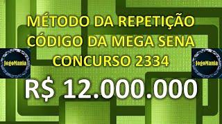 MEGA SENA Concurso 2334 R$ 12 Milhões | Código da Mega Sena - Método da Repetição