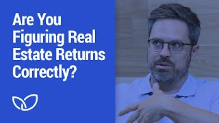 Real Estate: Are you calculating real estate returns correctly? (Podcast Clip 2020)