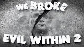 We Broke: Evil Within 2