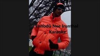 Ennodu Nee Irunthal Karaoke