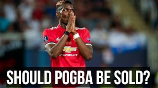 Should Paul Pogba Be Sold? Man Utd News