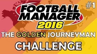 The Golden Journeyman Challenge | Ep.1 - Introduction | Football Manager 2016