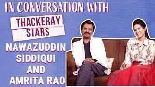 Thackeray stars Nawazuddin Siddiqui and Amrita Rao REVEAL how they prepared for the roles| Thackeray