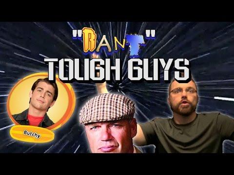 RANT - Tough Guys