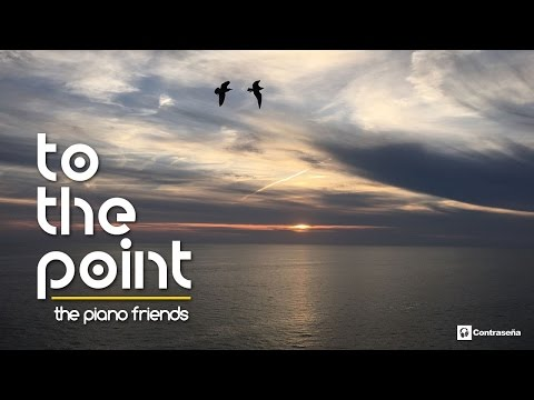 Serenity Piano Music Ever, To The Point - The Piano Friends, Peaceful & Relaxing Sensual Piano, Best