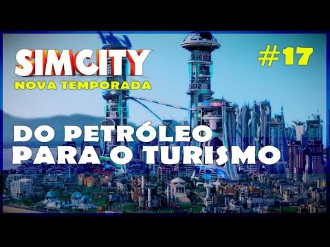 🏡🏢 Do Petróleo para o Turismo! SimCity Gameplay #17 [Portugu