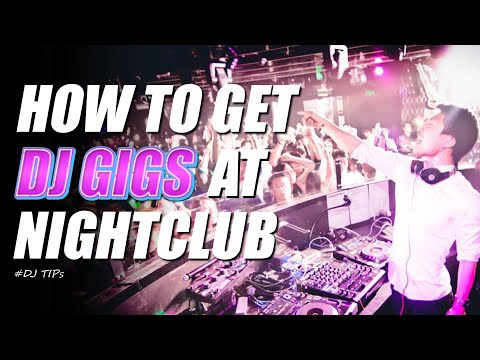 How to get DJ gigs at nightclubs / DJ tips for beginners