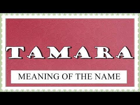 TAMARA  MEANING OF THE NAME WITH FUN FACTS AND HOROSCOPE