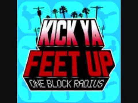 Kick Ya Feet Up One Block Radius **New Single**